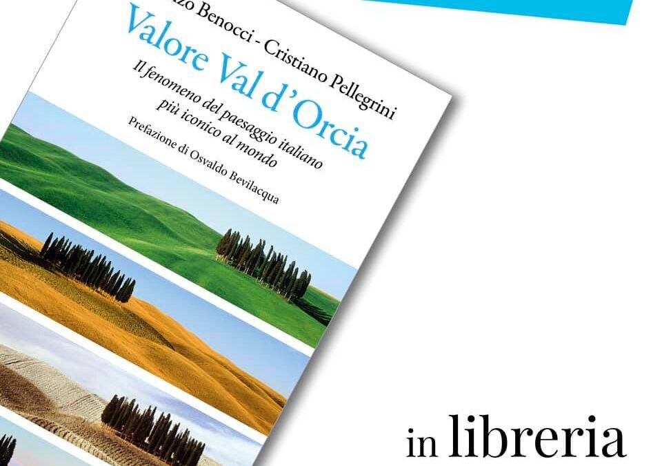 Valore Val d'Orcia, il fenomeno del paesaggio italiano più iconico al mondo. Dal 20 settembre in libreria e online